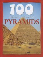100 Things You Should Know About. Pyramids