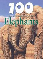 100 Things You Should Know About Elephants