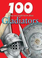 100 Things You Should Know About Gladiators