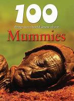 100 Things You Should Know About Mummies