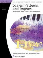 Scales, Patterns and Improvs : Improvisations, Scales, I-IV-V7 Chords, and Arpeggio; Basic Skills, Book 2