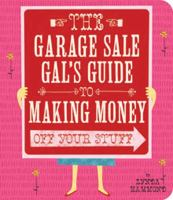 The Garage Sale Gal's Guide to Making Money Off your Stuff