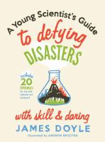 A Young Scientist's Guide to Defying Disasters With Skill & Daring