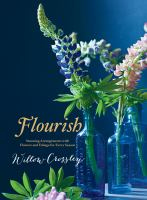 Flourish: Stunning Arrangements With Flowers And Foliage For Every Season