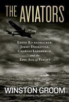 The aviators : Eddie Rickenbacker, Jimmy Doolittle, Charles Lindbergh, and the epic age of flight