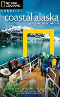National Geographic Traveler Coastal Alaska :ports of Call and Beyond