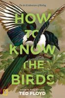 How to know the birds : the art & adventure of birding