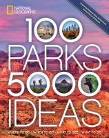 100 parks, 5,000 ideas : where to go, when to go, what to see, what to do