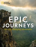 Epic Journeys: 225 Life-Changing Adventures