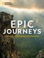 Epic Journeys : 245 Life-changing Adventures