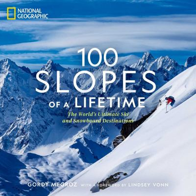 100 Slopes of a Lifetime  The Worlds Ultimate Ski and Snowboard Destinations