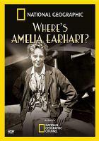 Where's Amelia Earhart? [videorecording (DVD)]