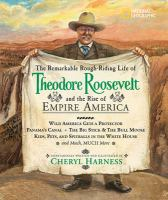 The Remarkable, Rough-riding Life of Theodore Roosevelt