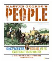 Master George's people : George Washington, his slaves, and his revolutionary transformation