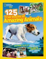 125 True Stories of Amazing Animals
