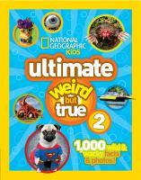 Ultimate Weird but True : 1,000 Wild & Wacky Facts & Photos!
