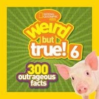 Weird But True 6: 300 Outrageous Facts
