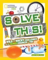 Solve This! : Wild And Wacky Challenges For The Genius Engineer In You