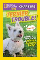 National Geographic Kids Chapters: Terrier Trouble! : And More True Stories of Animals Behaving Badly
