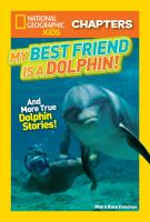 National Geographic Kids Chapters: My Best Friend Is A Dolphin! : And More True Dolphin Stories