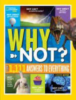 National Geographic Kids Why Not? Over 1,111 Answers to Everything.