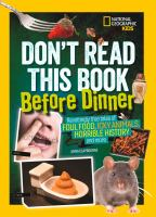 Don't read this book before dinner! : revolting tales of foul food, icky animals, horrible history, and more