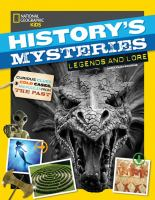 History's mysteries : legend and lore : curious clues, cold cases, and puzzles from the past