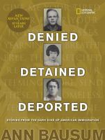 Denied, detained, deported : stories from the dark side of American immigration