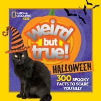 Weird but true! Halloween : 300 spooky facts to scare you silly