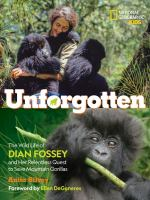 Unforgotten : the wild life of Dian Fossey and her relentless quest to save mountain gorillas