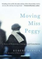 Moving Miss Peggy : a story of dementia, courage and consolation