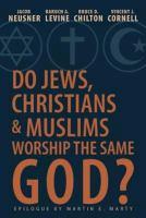 Do Jews, Christians, & Muslims Worship the Same God