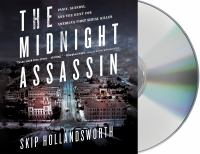 The midnight assassin [sound recording] : panic, scandal, and the hunt for America's first serial killer
