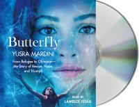 Butterfly : from refugee to Olympian--my story of rescue, hope, and triumph