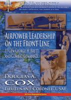 Airpower Leadership on the Front Line: Lt Gen George H. Brett and Combat Command (AU Press Biographical Series)