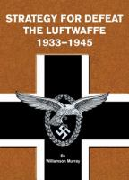 Strategy for Defeat: The Luftwaffe, 1933-1945