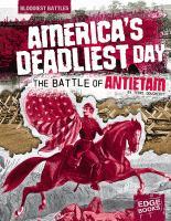 Americas Deadliest Day: the Battle of Antietam