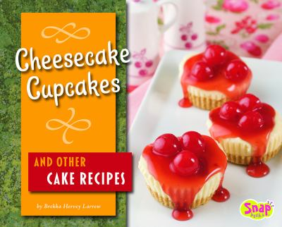 Cover image for Cheesecake Cupcakes and Other Cake Recipes