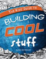 The Kids' Guide to Building Cool Stuff
