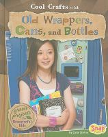 Cool Crafts With Old Wrappers, Cans, and Bottles