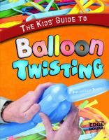 The Kids' Guide to Balloon Twisting