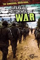 The Dangerous, Disastrous, Unusual History of War