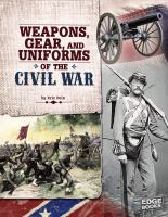 Weapons, Gear, and Uniforms of the Civil War