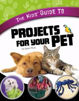 The Kids' Guide to Projects for your Pet