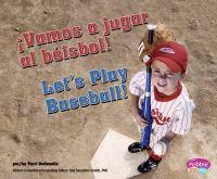 ¡Vamos A Jugar Al Béisbol! = B Let's Play Baseball!