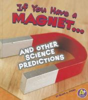 If You Have A Magnet-- and Other Science Predictions