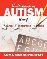 Understanding Autism Through Rapid Prompting Method / [Soma Mukhopadhyay] ; HALO