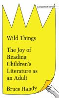 WILD THINGS : THE JOY OF READING CHILDREN'S LITERATURE AS AN ADULT [large Print]