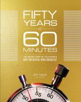 FIFTY YEARS OF 60 MINUTES : THE INSIDE STORY OF TELEVISION'S MOST INFLUENTIAL NEWS BROADCAST [large Print]
