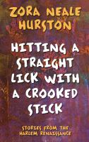 Hitting A Straight Lick With A Crooked Stick : Stories From The Harlem Renaissance (Large Print)